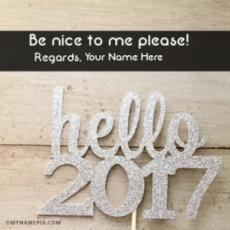 Welcome New Year 2017 Be Nice To Me Wishes
