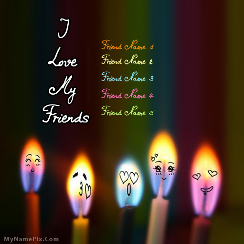 Love Finds You Quote: I Love My Friends With Name